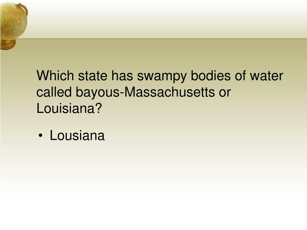 Which state has swampy bodies of water called bayous-Massachusetts or Louisiana?