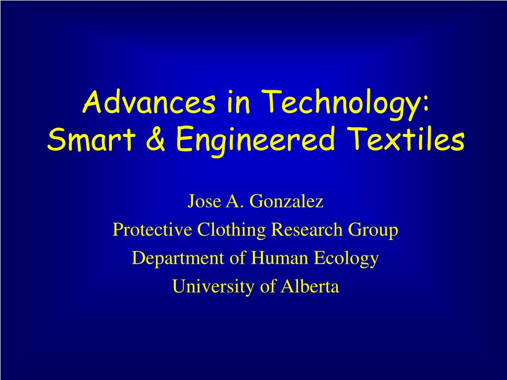 Advances in Technology: Smart & Engineered Textiles