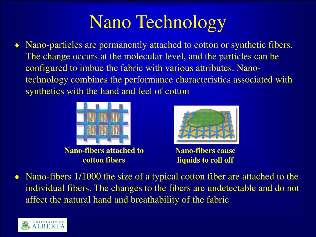 Nano-particles are permanently attached to cotton or synthetic fibers. The change occurs at the molecular level, and the particles can be configured to imbue the fabric with various attributes. Nano-technology combines the performance characteristics associated with synthetics with the hand and feel of cotton