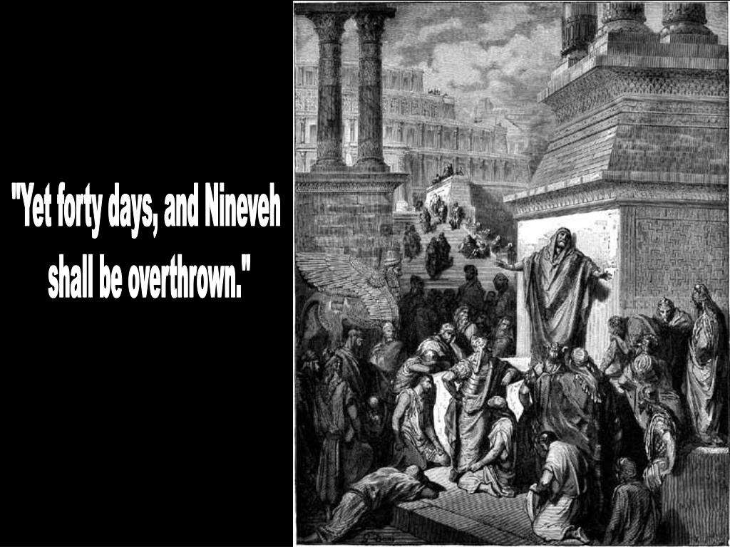 """Yet forty days, and Nineveh"