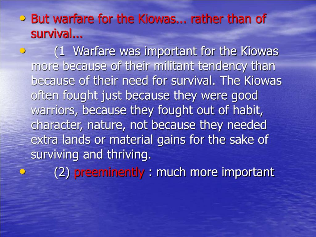 But warfare for the Kiowas... rather than of survival...