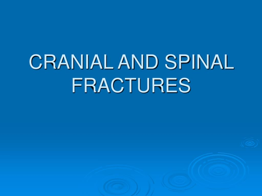 CRANIAL AND SPINAL FRACTURES