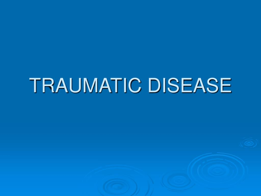 TRAUMATIC DISEASE