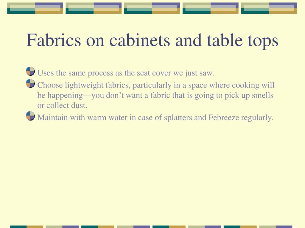 Fabrics on cabinets and table tops