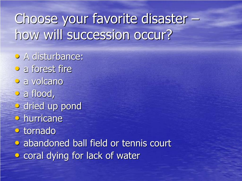 Choose your favorite disaster – how will succession occur?