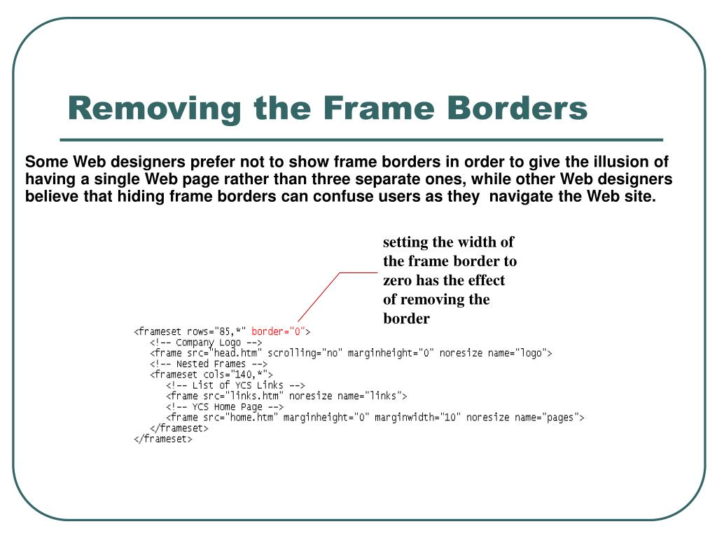 setting the width of the frame border to zero has the effect of removing the border