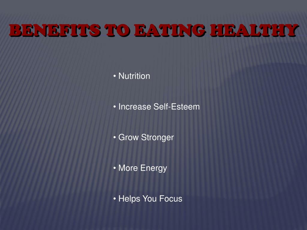 BENEFITS TO EATING HEALTHY