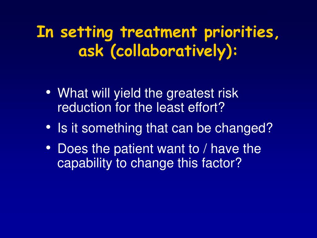 In setting treatment priorities, ask (collaboratively):
