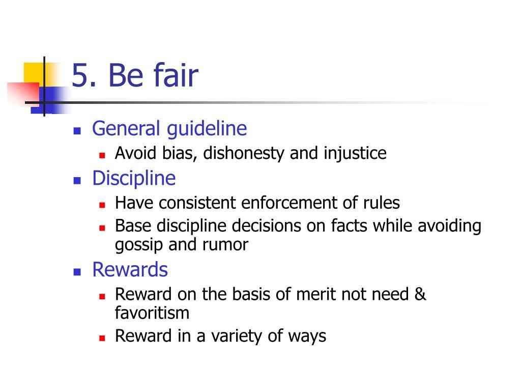 5. Be fair