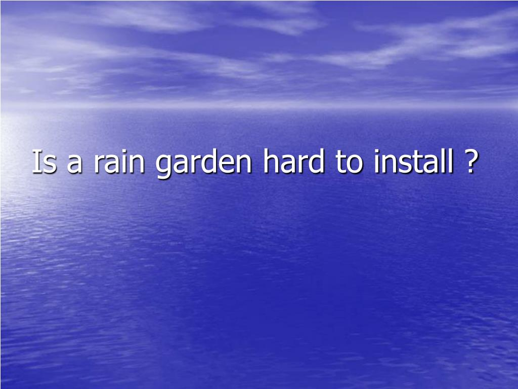 Is a rain garden hard to install ?
