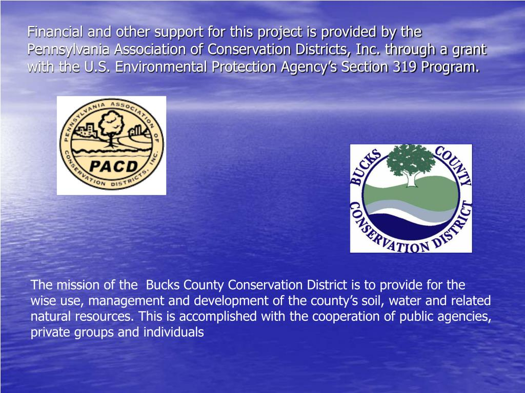 Financial and other support for this project is provided by the Pennsylvania Association of Conservation Districts, Inc. through a grant with the U.S. Environmental Protection Agency's Section 319 Program.