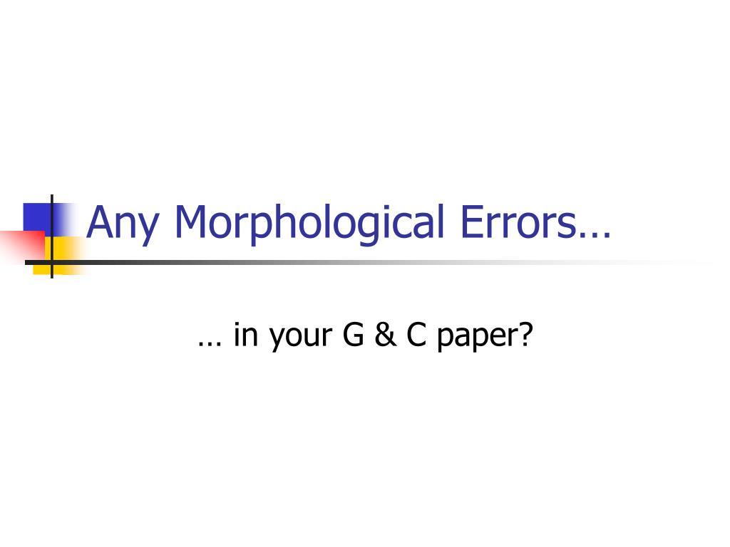 Any Morphological Errors…