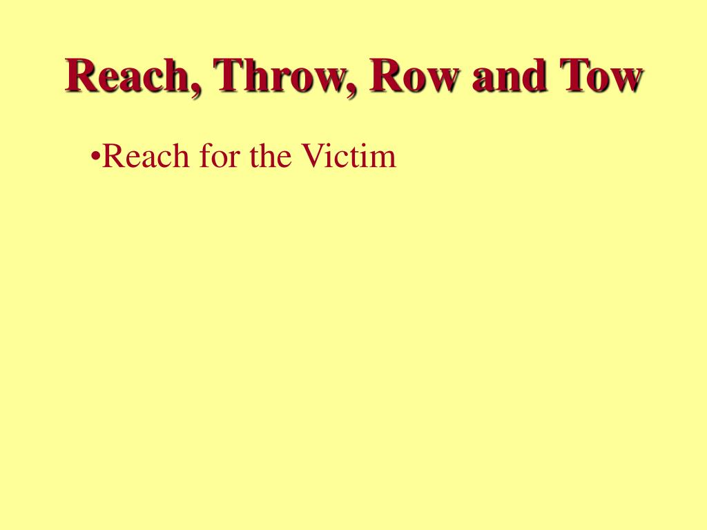 Reach, Throw, Row and Tow