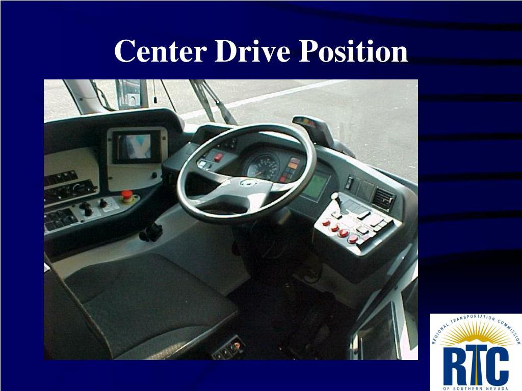 Center Drive Position