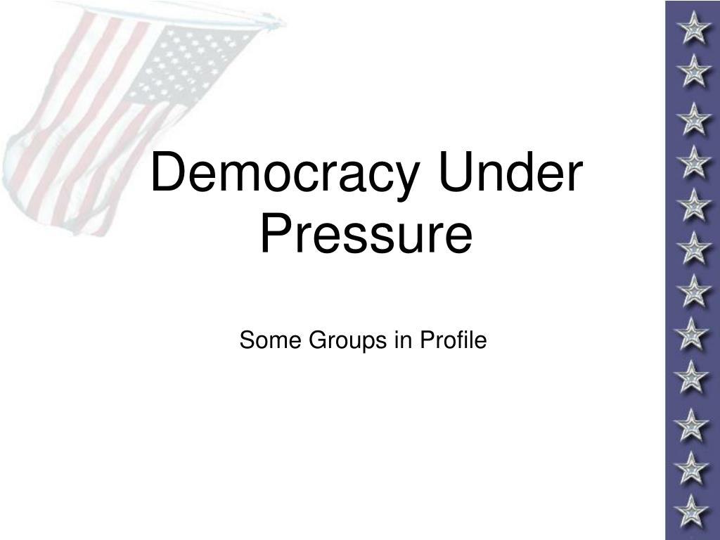 Democracy Under Pressure