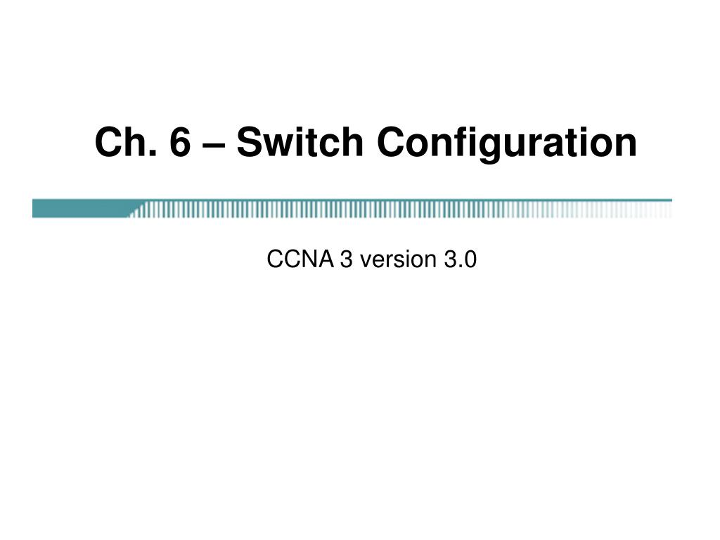 Ch. 6 – Switch Configuration
