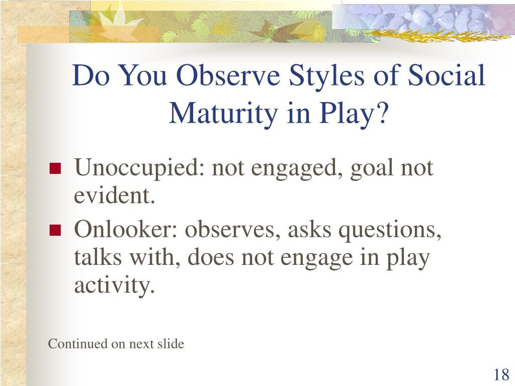 Do You Observe Styles of Social Maturity in Play?