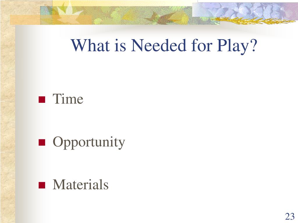 What is Needed for Play?