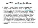 anwr a specific case http www answers com topic alaska north slope