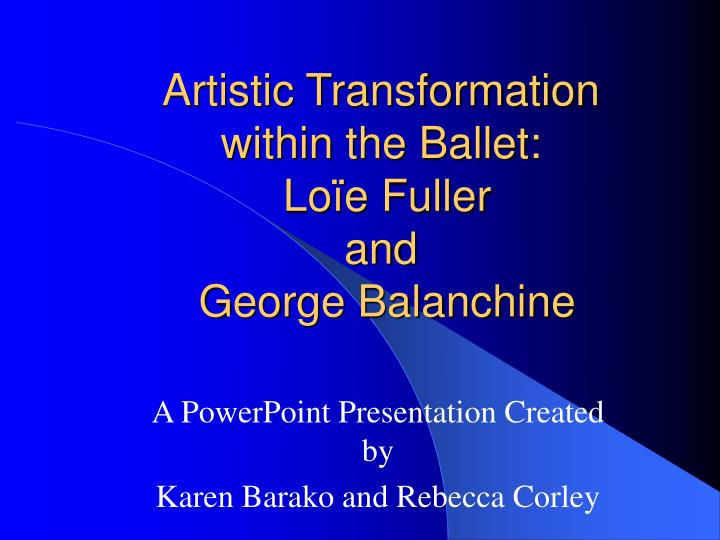 Artistic transformation within the ballet lo e fuller and george balanchine