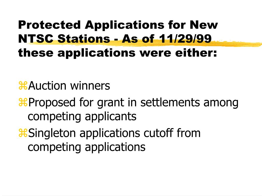 Protected Applications for New NTSC Stations - As of 11/29/99 these applications were either: