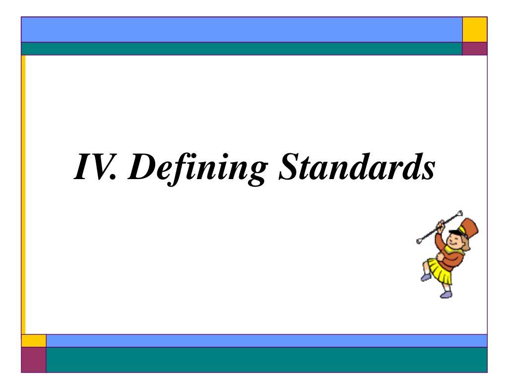 IV. Defining Standards