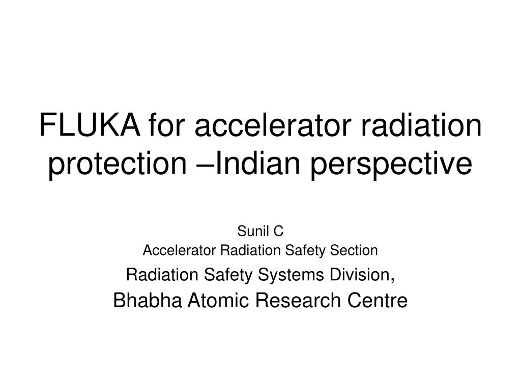 FLUKA for accelerator radiation protection –Indian perspective