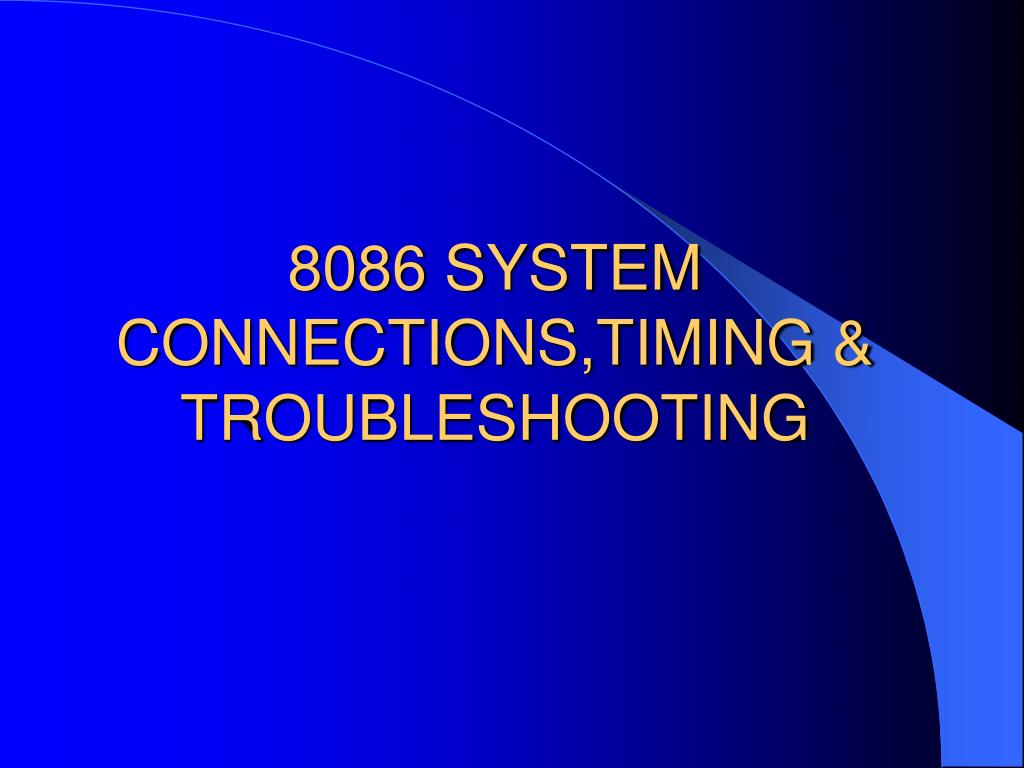8086 SYSTEM CONNECTIONS,TIMING & TROUBLESHOOTING
