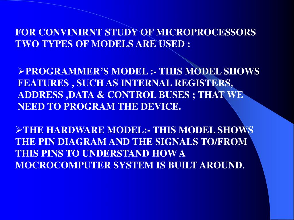 FOR CONVINIRNT STUDY OF MICROPROCESSORS TWO TYPES OF MODELS ARE USED :