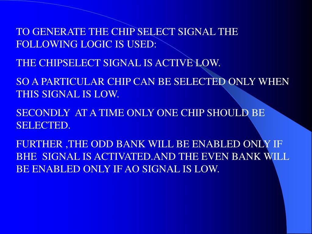 TO GENERATE THE CHIP SELECT SIGNAL THE FOLLOWING LOGIC IS USED: