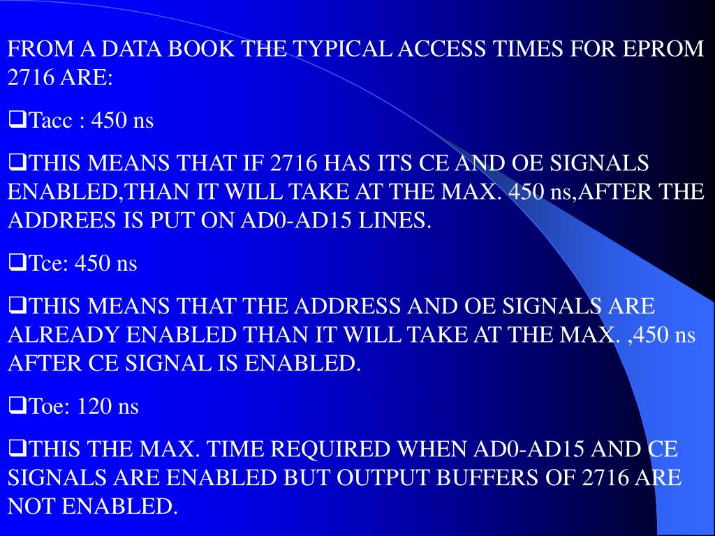 FROM A DATA BOOK THE TYPICAL ACCESS TIMES FOR EPROM 2716 ARE: