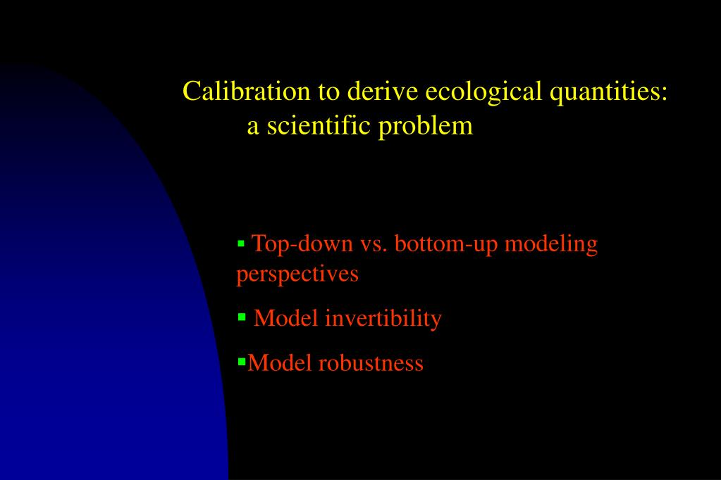 Calibration to derive ecological quantities: a scientific problem