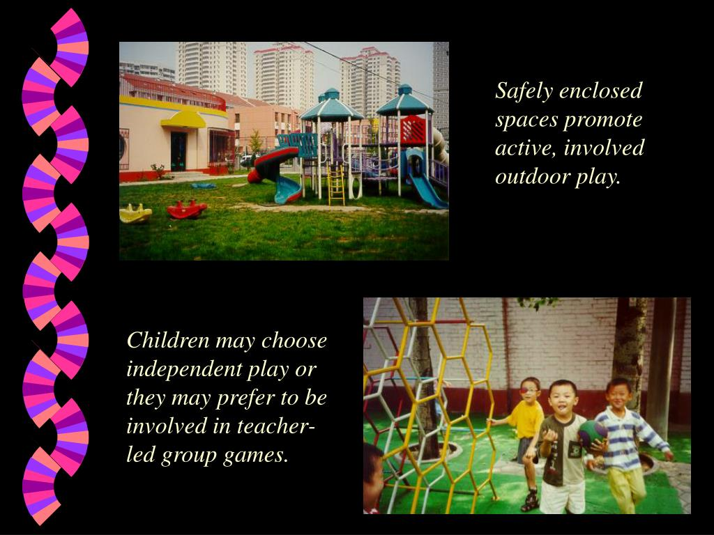 Safely enclosed spaces promote active, involved outdoor play.