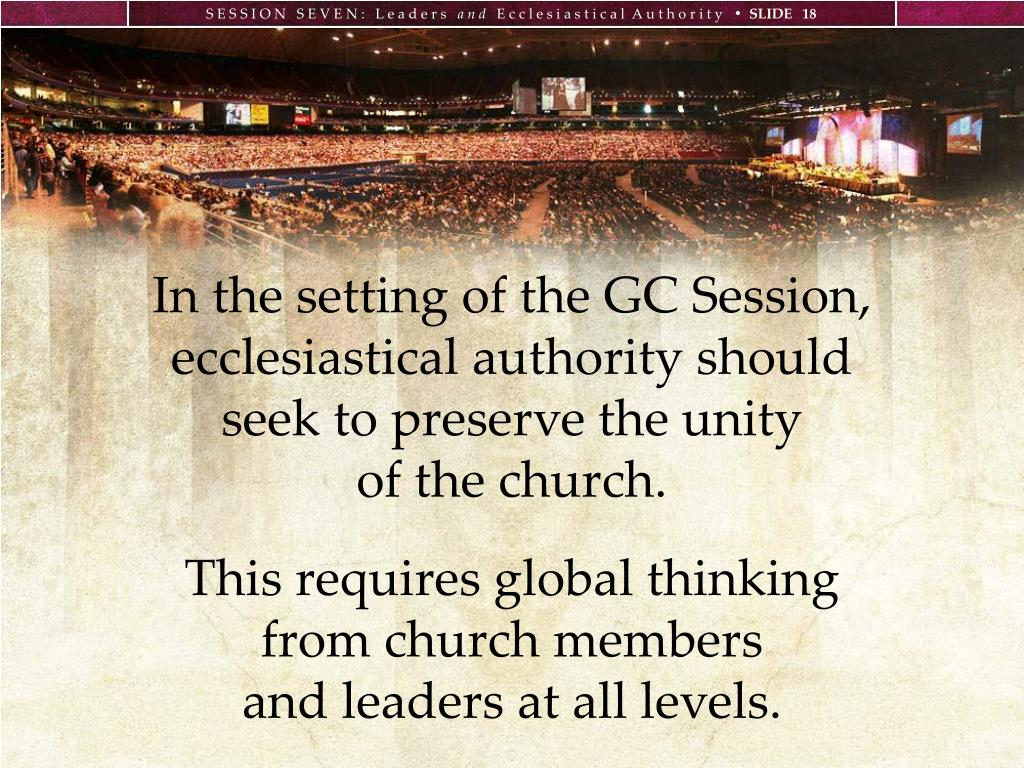 In the setting of the GC Session, ecclesiastical authority should seek to preserve the unity
