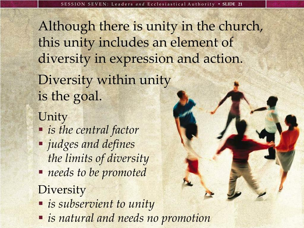 Although there is unity in the church, this unity includes an element of diversity in expression and action.