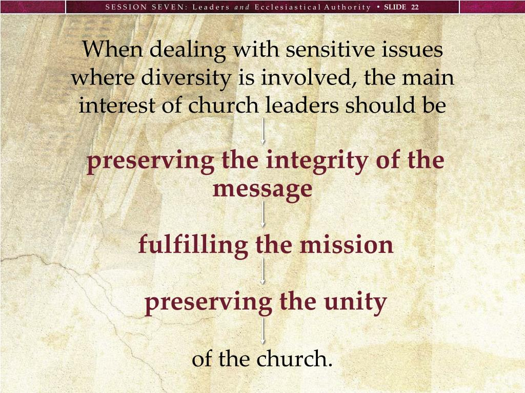 When dealing with sensitive issues where diversity is involved, the main interest of church leaders should be