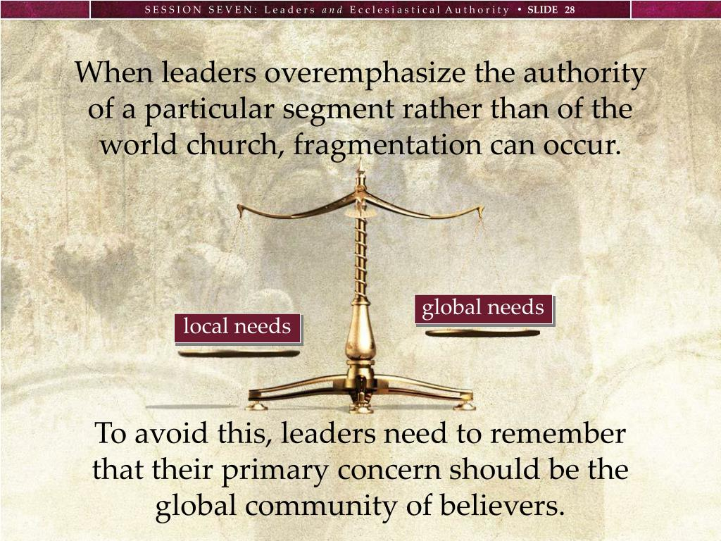 When leaders overemphasize the authority of a particular segment rather than of the world church, fragmentation can occur.