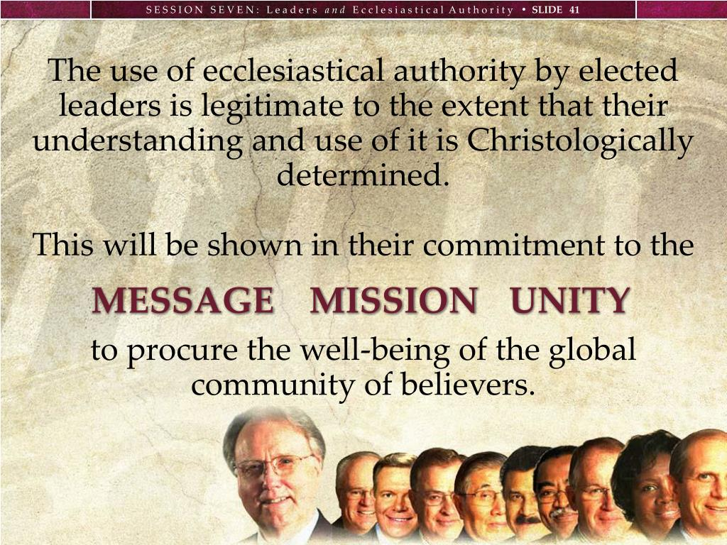 The use of ecclesiastical authority by elected leaders is legitimate to the extent that their understanding and use of it is Christologically determined.