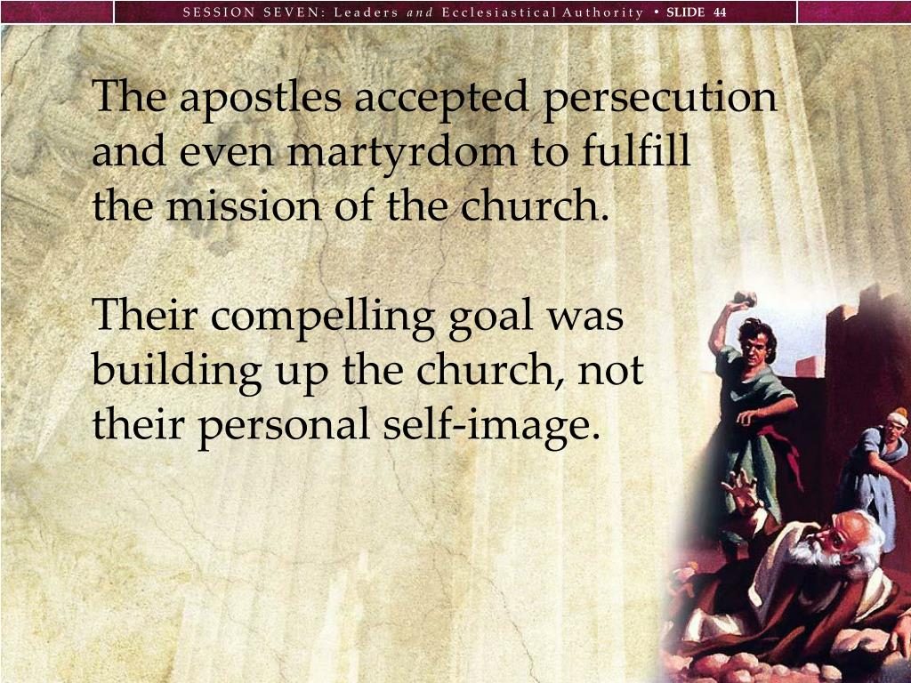 The apostles accepted persecution and even martyrdom to fulfill