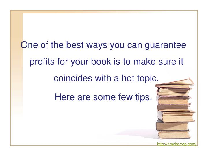 One of the best ways you can guarantee profits for your book is to make sure it coincides with a hot...