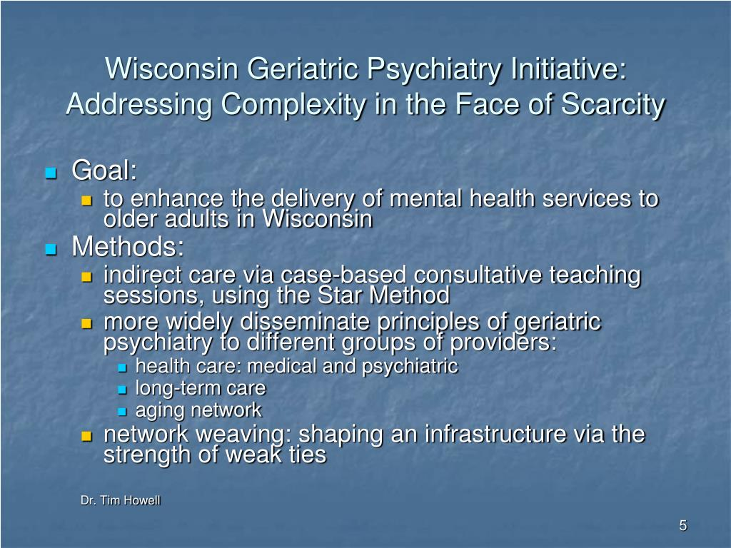 Wisconsin Geriatric Psychiatry Initiative: Addressing Complexity in the Face of Scarcity