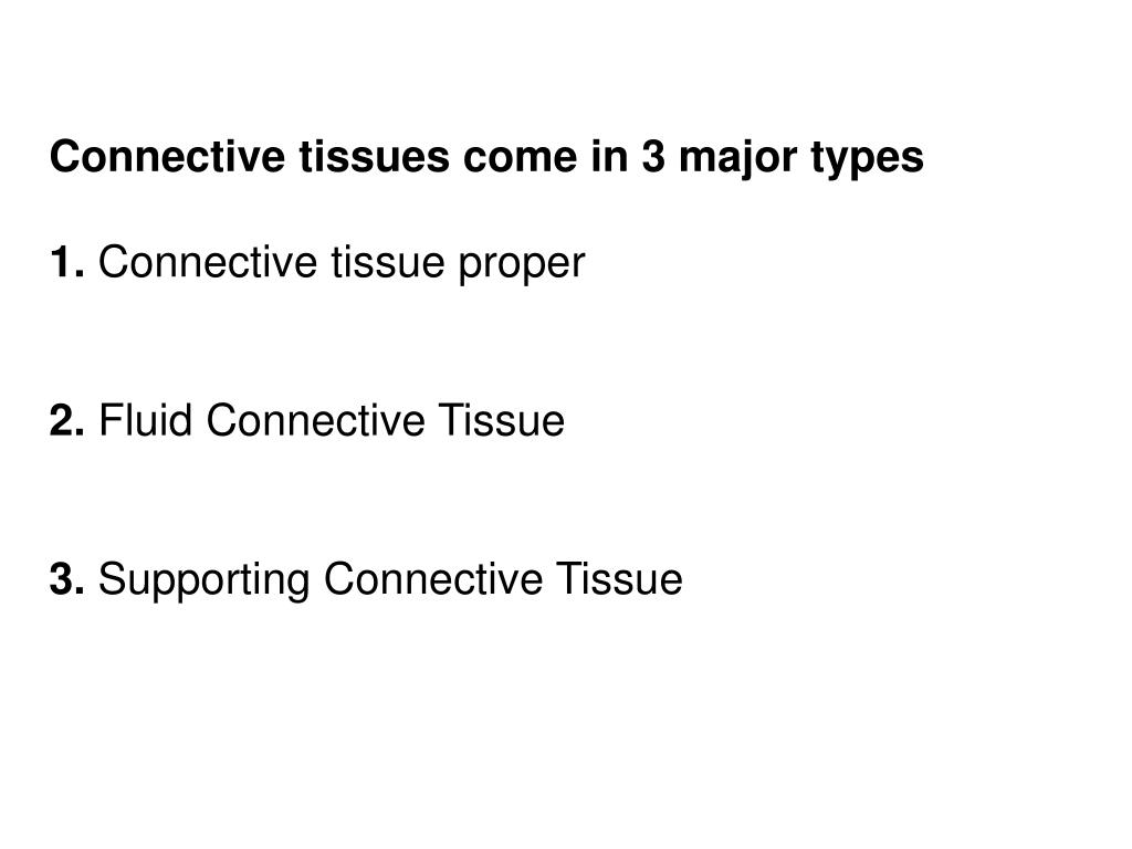 Connective tissues come in 3 major types