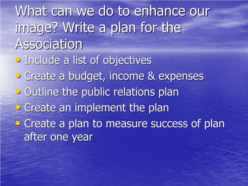 What can we do to enhance our image? Write a plan for the Association