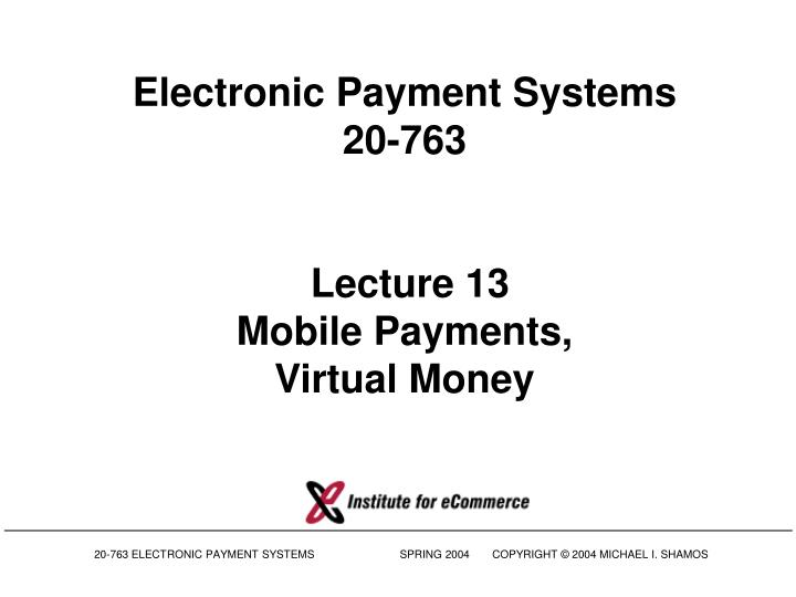 Electronic payment systems 20 763 lecture 13 mobile payments virtual money l.jpg