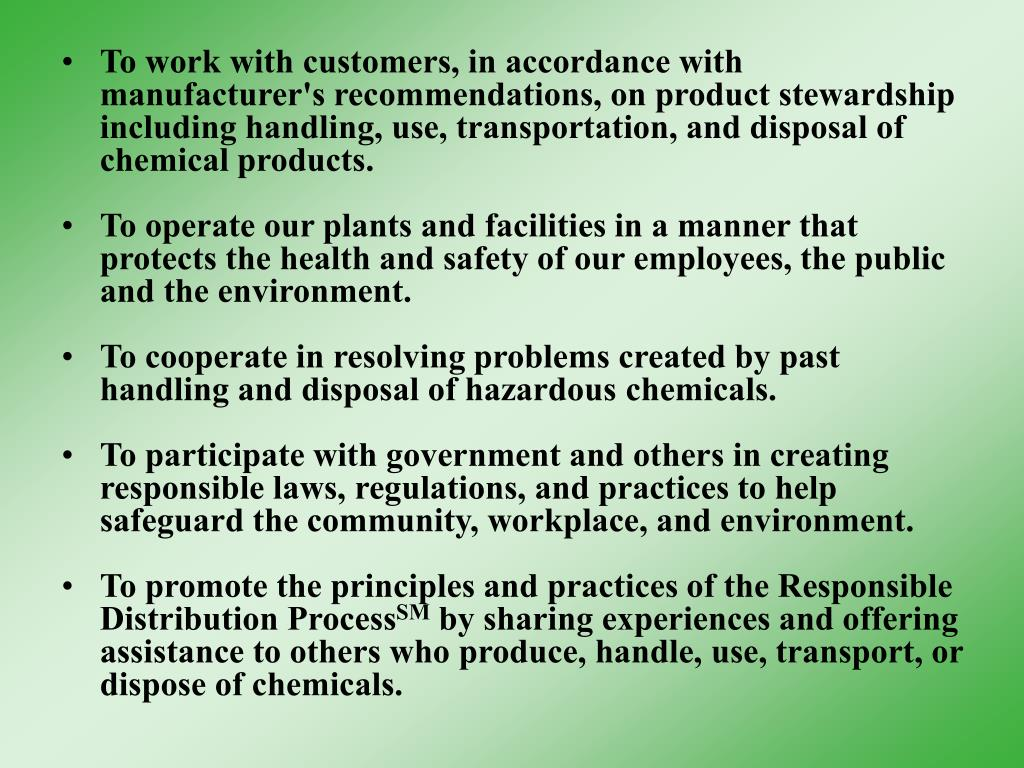 To work with customers, in accordance with manufacturer's recommendations, on product stewardship including handling, use, transportation, and disposal of chemical products.