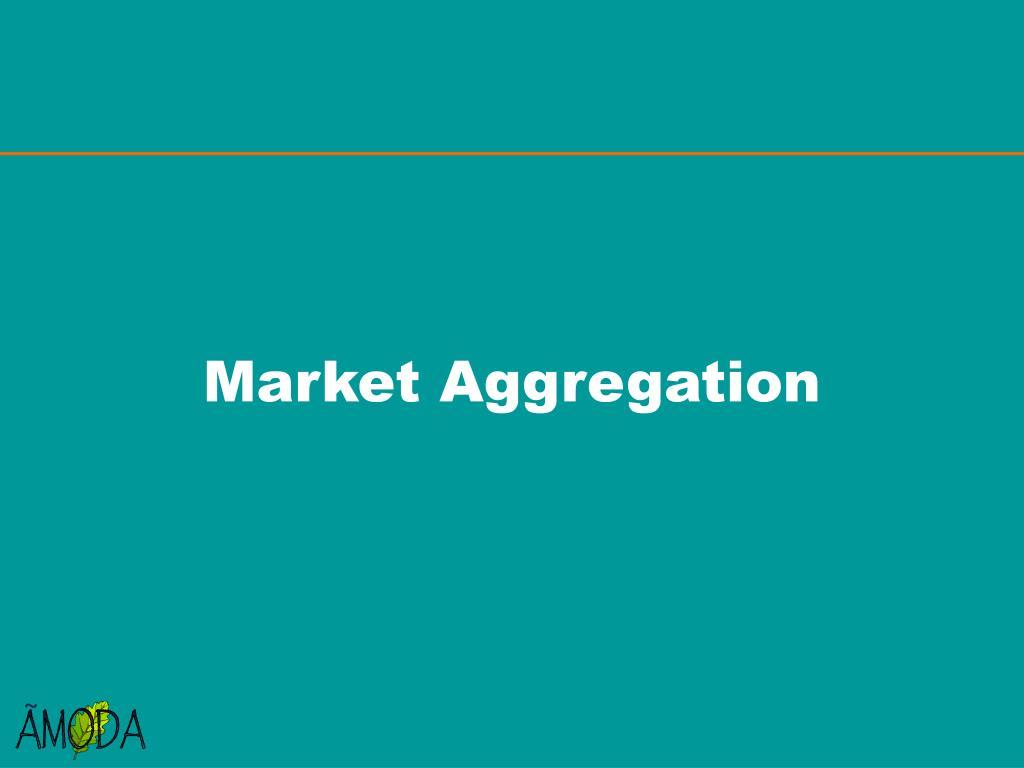 Market Aggregation