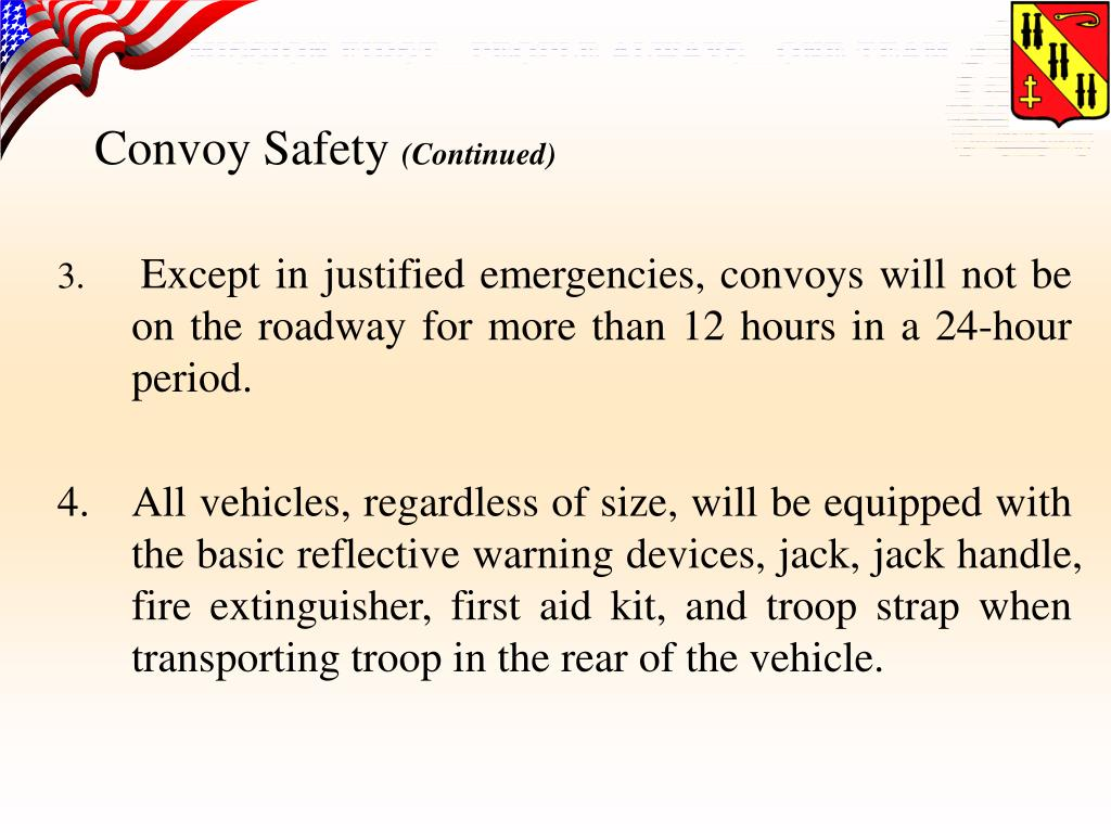 Except in justified emergencies, convoys will not be on the roadway for more than 12 hours in a 24-hour period.