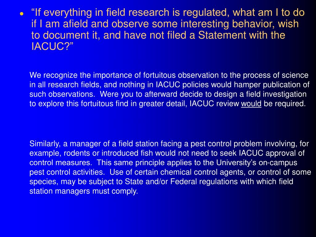 """""""If everything in field research is regulated, what am I to do if I am afield and observe some interesting behavior, wish to document it, and have not filed a Statement with the IACUC?"""""""