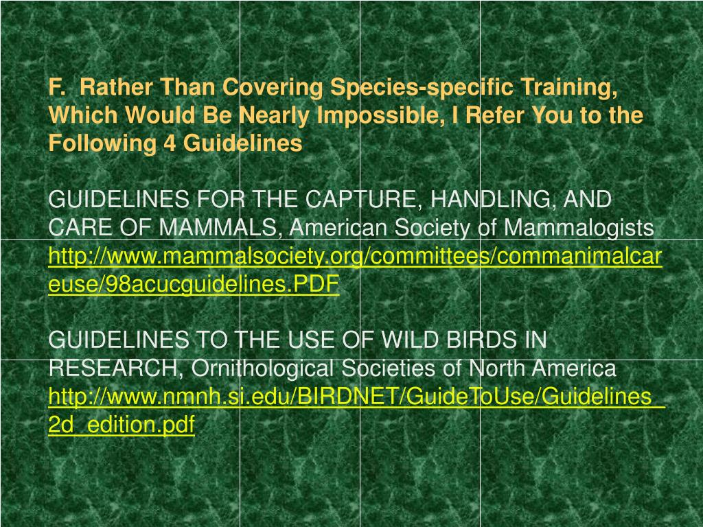 F.  Rather Than Covering Species-specific Training, Which Would Be Nearly Impossible, I Refer You to the Following 4 Guidelines