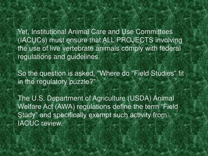 Yet, Institutional Animal Care and Use Committees (IACUCs) must ensure that ALL PROJECTS involving t...
